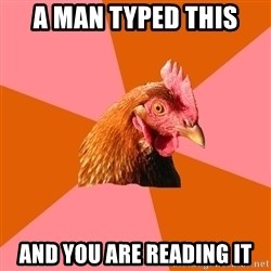 Anti Joke Chicken - a man typed this and you are reading it