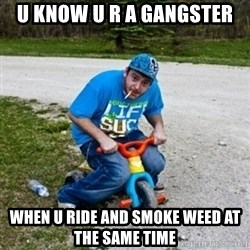 Thug Life on a Trike - u know u r a gangster when u ride and smoke weed at the same time