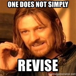 One Does Not Simply - one does not simply revise