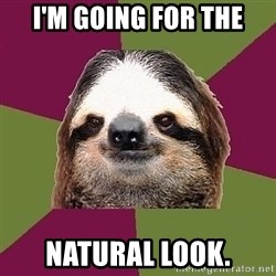 Just-Lazy-Sloth - I'm going for the natural look.