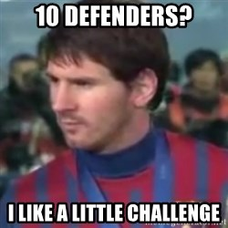 Messi Dont Understand - 10 defenders? I like a little challenge