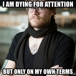 hipster Barista - i am dying for attention but only on my own terms