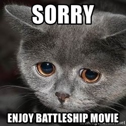 Sadcat - Sorry Enjoy Battleship Movie