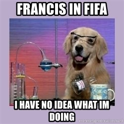 Dog Scientist - francis in fifa I have no idea what im doing