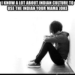 First World Problems - I know a lot about indian culture to use the indian your mama joke