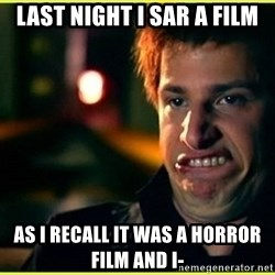 Jizz in my pants - Last night I sar a film as i recall it was a horror film and I-
