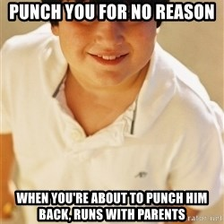 Annoying Childhood Friend - punch you for no reason when you're about to punch him back, runs with parents