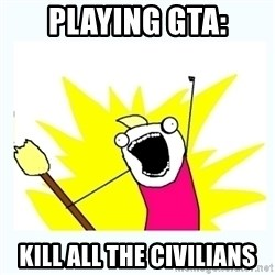 All the things - playing gta: KILL All the civilians
