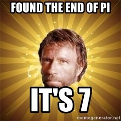 Chuck Norris Advice - Found the end of pi it's 7
