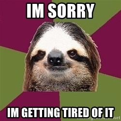 Just-Lazy-Sloth - Im sorry Im getting tired of it