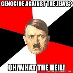 Advice Hitler - genocide against the jews? oh what the heil!
