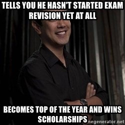 Most Interesting Geek In The World - tells you he hasn't started exam revision yet at all becomes top of the year and wins scholarships