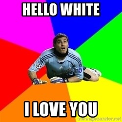 IKERcasillasproblems - hello white i love you
