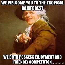 Joseph Ducreux - We welcome you to the Tropical rainforest we doth possess enjoyment and friendly competition