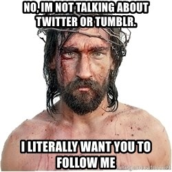 Masturbation Jesus - No, Im not talking about twitter or tumblr. I literally want you to follow me