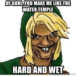 Link Pedreiro - Ay gurl, you make me like the water temple HArd and wet