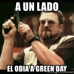 am i the only one around here - A Un Lado El Odia A Green Day