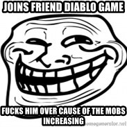 Troll Face in RUSSIA! - Joins friend diablo game fucks him over cause of the mobs increasing