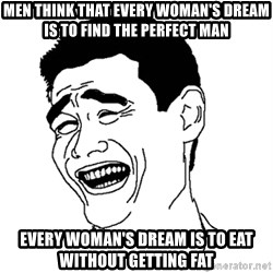 Yaomingpokefarm - Men think that every woman's dream is to find the perfect man every woman's dream is to eat without getting fat