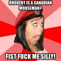 Comunist Stupid Facebook Girl - rhodent is a canadian mouseman? fist fuck me silly!