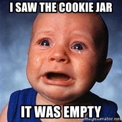 Crying Baby - I saw ThE cookie jar it was empty