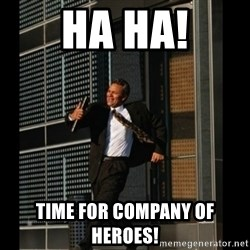 HAHA TIME FOR GUY - HA HA! TIME FOR COMPANY OF HEROES!
