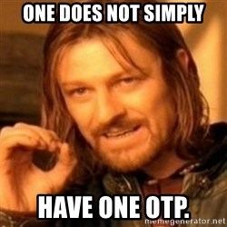 ODN - one does not simply have one otp.
