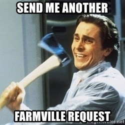 Patrick Bateman With Axe - Send me another Farmville request
