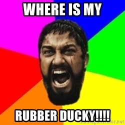 sparta - where is my Rubber ducky!!!!