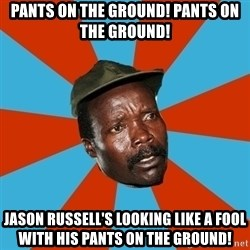 Kony 2012 DD - Pants on the ground! Pants on the ground! Jason Russell's looking like a fool with his pants on the ground!