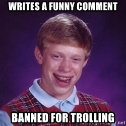 Bad Luck Brian - Writes a funny comment BANNED for trolling