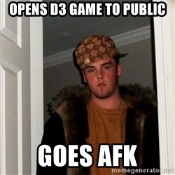 Scumbag Steve - opens D3 game to public goes afk