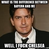Charlie Sheenn - What is the difference between bayern and me well, i fuck chelsea