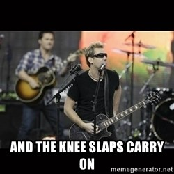 Nickelback -  And the knee slaps carry on