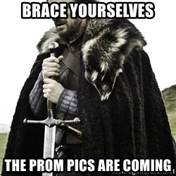 Ned Stark - Brace yourselves THe Prom pics are coming