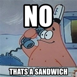 No this is Patrick Star - NO thats a sandwich