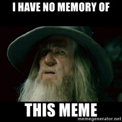 no memory gandalf - i have no memory of this meme