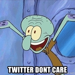 Squidward - TWITTER DONT CARE