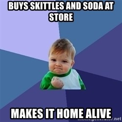 Success Kid - buys skittles and soda at store makes it home alive