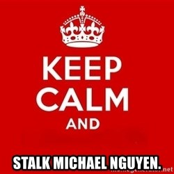 Keep Calm 3 - STALK MICHAEL NGUYEN.