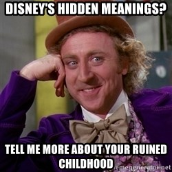 Willy Wonka - Disney's hidden meanings? tell me more about your ruined childhood