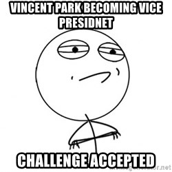 Challenge Accepted HD - vincent Park becoming vice presidnet challenge accepted