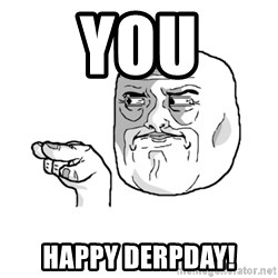 i'm watching you meme - You happy derpday!