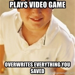 Annoying Childhood Friend - plays video game overwrites everything you saved