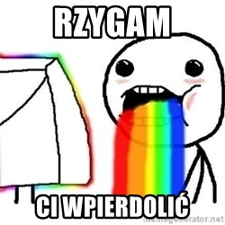 Puking Rainbows - rzygam Ci wpierdolić