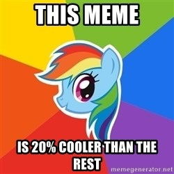 Rainbow Dash - This meme Is 20% cooler than the rest