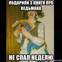 Gersberms Girl - подарили 3 книги про ведьмака не спал неделю