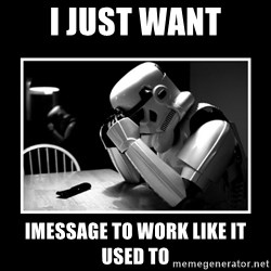 Sad Trooper - i just want imessage to work like it used to