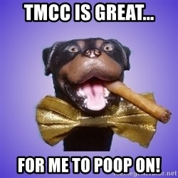 Triumph the Insult Comic Dawg - TMCC is great... for me to poop on!