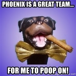 Triumph the Insult Comic Dawg - Phoenix is a great team... For me to poop on!